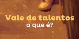 Vale de talentos - O que é?